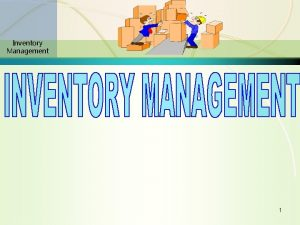 Inventory Management 1 Inventory Management OVERVIEW Introduction Objectives