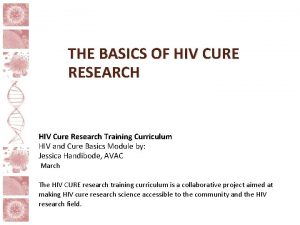 THE BASICS OF HIV CURE RESEARCH HIV Cure