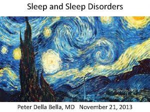 Sleep and Sleep Disorders Peter Della Bella MD