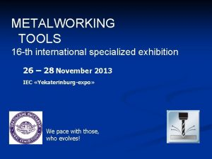 METALWORKING TOOLS 16 th international specialized exhibition 26