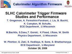 Calorimeter Algorithm Firmware SLHC Calorimeter Trigger Firmware Studies