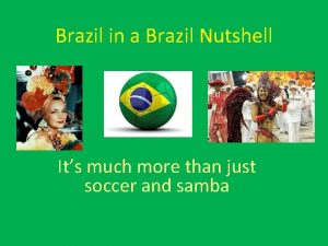 Brazil in a Brazil Nutshell Its much more