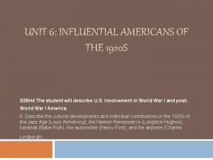 UNIT 6 INFLUENTIAL AMERICANS OF THE 1920 S