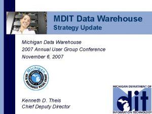 MDIT Data Warehouse Strategy Update Michigan Data Warehouse
