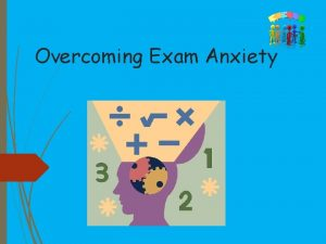 Overcoming Exam Anxiety What Is Anxiety Anxiety is