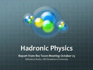 Hadronic Physics Report from the Town Meeting October