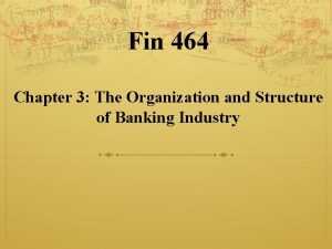 Fin 464 Chapter 3 The Organization and Structure