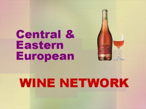 Central Eastern European WINE NETWORK Why wine an