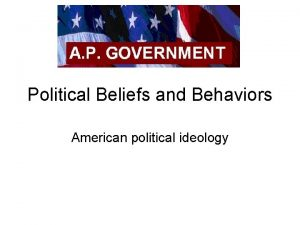 Political Beliefs and Behaviors American political ideology Whats