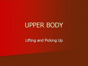 UPPER BODY Lifting and Picking Up Upper BodyLifting