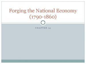 Forging the National Economy 1790 1860 CHAPTER 14
