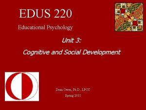 EDUS 220 Educational Psychology Unit 3 Cognitive and