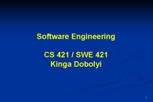 Software Engineering CS 421 SWE 421 Kinga Dobolyi
