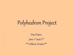 Polyhedron Project Due Dates June 1 st and
