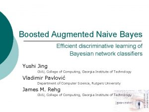 Boosted Augmented Naive Bayes Efficient discriminative learning of