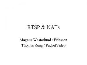 RTSP NATs Magnus Westerlund Ericsson Thomas Zeng Packet