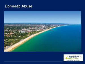 Domestic Abuse What is Domestic Abuse Any incident
