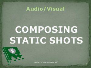 AudioVisual COMPOSING STATIC SHOTS PROPERTY OF PIMA COUNTY