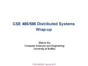 CSE 486586 Distributed Systems Wrapup Steve Ko Computer