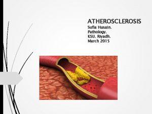 ATHEROSCLEROSIS Sufia Husain Pathology KSU Riyadh March 2015