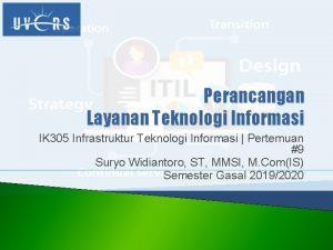 Perancangan Layanan Teknologi Informasi IK 305 Infrastruktur Teknologi