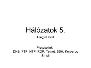 Hlzatok 5 Lengyel Zsolt Protocollok DNS FTP NTP