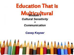 Education That is Multicultural Module 3 Cultural Sensitivity