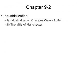Chapter 9 2 Industrialization I Industrialization Changes Ways