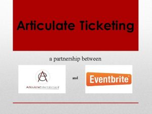 Articulate Ticketing a partnership between and Founded in