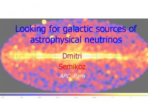 Looking for galactic sources of astrophysical neutrinos Dmitri