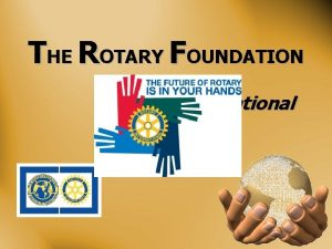 THE ROTARY FOUNDATION of Rotary International TRF MISSION
