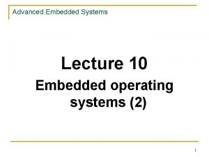 Advanced Embedded Systems Lecture 10 Embedded operating systems