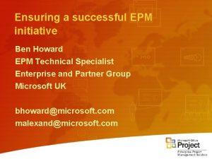 Ensuring a successful EPM initiative Ben Howard EPM