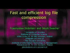 Fast and efficient log file compression Przemysaw Skibiski