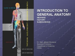 INTRODUCTION TO GENERAL ANATOMY MEANINS HISTORY SUBDIVISIONS Dr