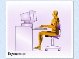 Ergonomics What is Ergonomics ERGONOMICS The term ergonomics