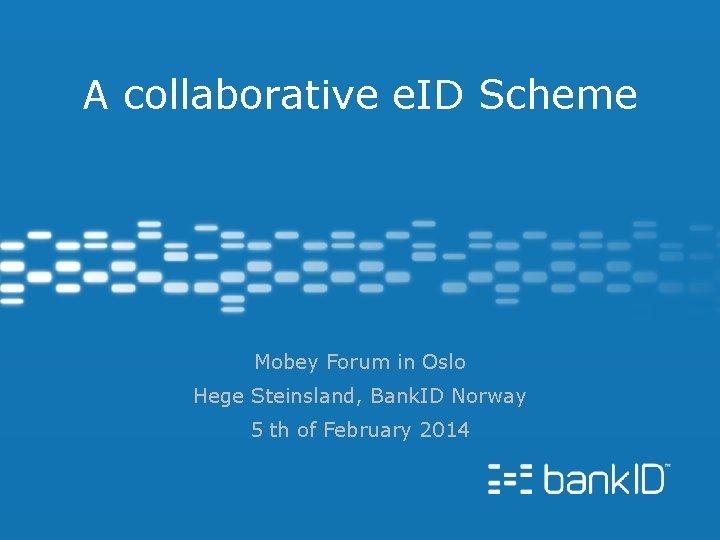 A collaborative e ID Scheme Mobey Forum in