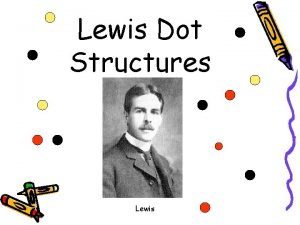 Lewis Dot Structures Lewis Lewis Dot Structures For