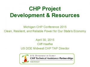 CHP Project Development Resources Michigan CHP Conference 2015