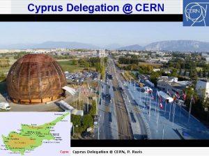 Cyprus Delegation CERN 1 Cyprus Delegation CERN P