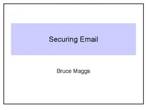 Securing Email Bruce Maggs Separate Suites of Protocols
