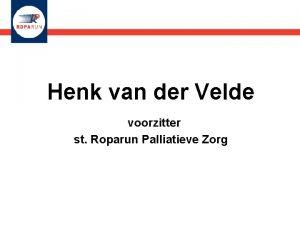 Henk van der Velde voorzitter st Roparun Palliatieve