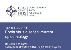 16 th October 2014 Ebola virus disease current