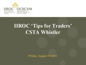IIROC Tips for Traders CSTA Whistler Friday August