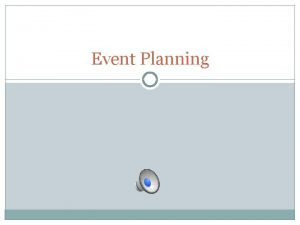 Event Planning Event Planning An event planner is
