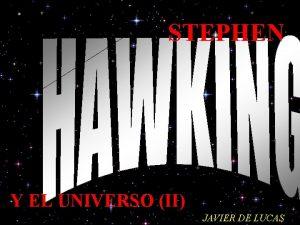 STEPHEN Y EL UNIVERSO II JAVIER DE LUCAS