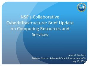 NSFs Collaborative Cyberinfrastructure Brief Update on Computing Resources