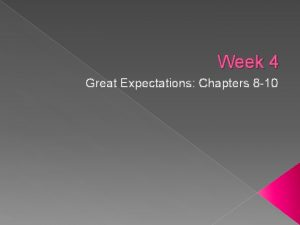 Week 4 Great Expectations Chapters 8 10 Chapters