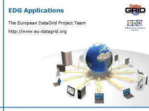 EDG Applications The European Data Grid Project Team