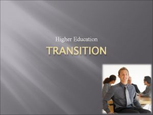 Higher Education TRANSITION Transition Planning in Educational Setting